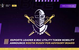 Esports Leader و BSC Utility Token Nobility Rostik Rusev را برای هیئت مشورتی معرفی می کند – بیانیه مطبوعاتی اخبار Bitcoin